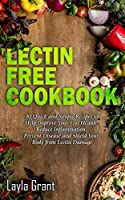 Lectin-Free Cookbook: 30 Simple, Quick, and Easy Recipes to Help You Improve Your Health, Reduce Inflammation, Prevent Risk of a Disease, and Shield Your Gut from Lectin Damage