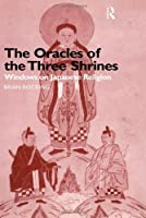 The Oracles of the Three Shrines: Windows on Japanese Religion