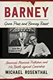 Barney: Grove Press and Barney Rosset, America?s Maverick Publisher and His Battle against Censorship