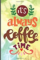 It's Always Coffee Time: Coffee Journal Writing Notebook, 6x9 Notebook, Coffee Journal For Work, Coffee Lover Gift