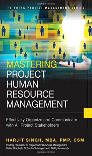 Download Mastering Project Human Resource Management: Effectively Organize and Communicate with All Project Stakeholders (FT Press Project Management) 0133837890