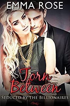 Torn Between: Seduced by the Billionaires (Alpha Billionaire Romance) by [Rose, Emma]