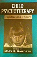 Child Psychotherapy: Practice and Theory (The Master Work Series)