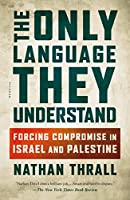 The Only Language They Understand: Forcing Compromise in Israel and Palestine (International Edition)