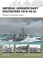 Imperial Japanese Navy Destroyers 1919-45 (2): Asashio to Tachibana Classes (New Vanguard)