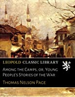 Among the Camps, or, Young People's Stories of the War