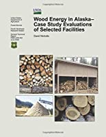 Wood Energy in Alaska: Case Study Evaluations of Selected Facilities