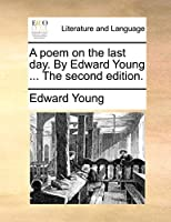 A Poem on the Last Day. by Edward Young ... the Second Edition.