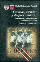 Camisas, escudos y desfiles militares / Shirts, Badges and Military Parades: Los Dorados y el antisemitismo en Mexico (1934-1940) / The Golds and the Anti-Semitism in Mexico (1934-1940) (Seccion de Obras de Historia)