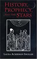 History, Prophecy, and the Stars: The Christian Astrology of Pierre D'Ailly, 1350-1420 (Princeton Legacy Library)
