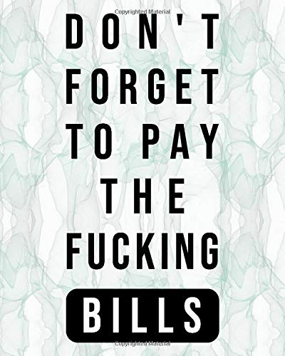 Don't Forget To Pay The Fucking Bills: Monthly Bill Planner and Organizer, Funny Monthly Bill, and Household Expense Tracker, Bu