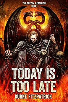 Today Is Too Late (The Shedim Rebellion Book 1) by [Fitzpatrick, Burke]