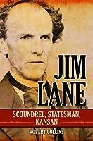 Jim Lane: Scoundrel, Stateman, Kansan