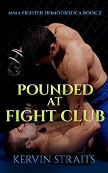 Pounded At Fight Club: MMA Fighter Homoerotica Book 2 by [Straits, Kervin]