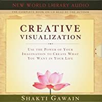 Creative Visualization: Use the Power of Your Imagination to Create What You Want in Your Life (New World Library Audio)