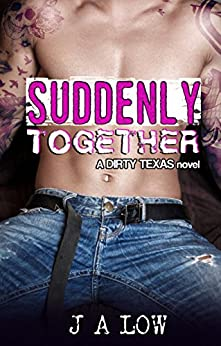 Suddenly Together (Dirty Texas Book 2) by [Low, J A]