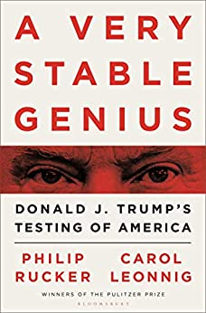 A Very Stable Genius: Donald J. Trump's Testing of America by [Leonnig, Carol D., Rucker, Philip]