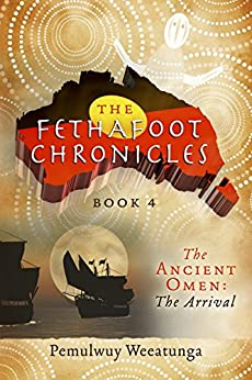 The Fethafoot Chronicles: The Ancient Omen: The Arrival by [Weeatunga, Pemulwuy]