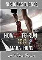 How Not to Run 100 Marathons
