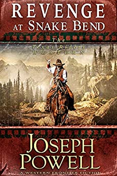 Revenge at Snake Bend (The Texas Riders Western) (A Western Frontier Fiction) by [Powell, Joseph]