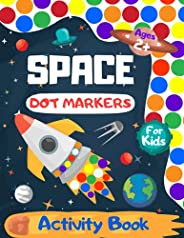 Space Dot Markers Activity Book for Kids Ages 2+: Easy Guided BIG DOTS, Do a Dot Page a Day, Giant, Large, Jum