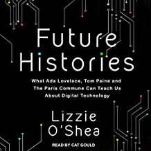 Future Histories: What Ada Lovelace, Tom Paine, and the Paris Commune Can Teach Us About Digital Technology