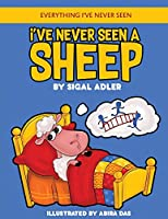 I've Never Seen A Sheep: Children's books To Help Kids Sleep with a Smile (Everything I've never seen. Bedtime book for kids)