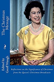 [Waugh, Geoff]のThe Christmas Message: Reflections on the Significance of Christmas from The Queen's Christmas Broadcasts (English Edition)