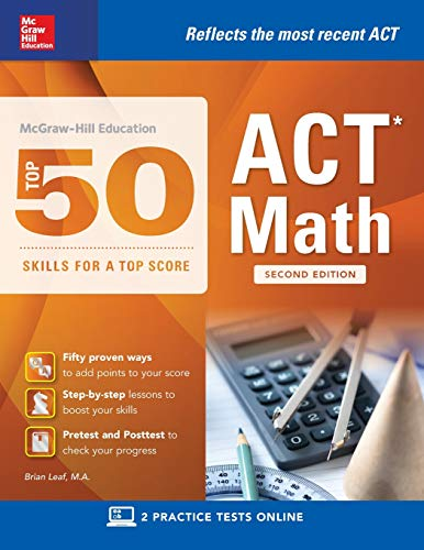 Download McGraw-Hill Education: Top 50 ACT Math Skills for a Top Score, Second Edition (Mcgraw-Hill Education Top 50 Skills for a Top Score) 1259586251