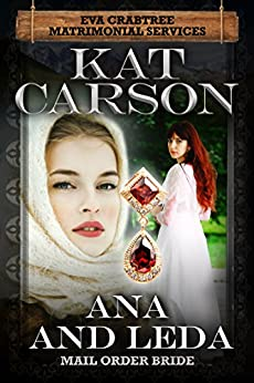 Mail Order Bride: Ana and Leda: Inspirational Clean Historical Western Romance (Mrs. Eva Crabtree's Matrimonial Services Series Book 11) by [Carson, Kat]