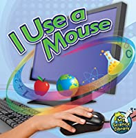 I Use a Mouse (My Science Library)