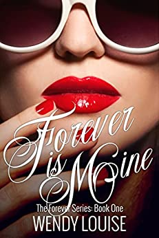 Forever is Mine: (The Forever Series Book 1) by [Louise, Wendy]