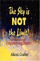 The Sky Is Not the Limit! a Book of Empowering Poetry