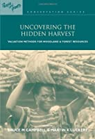 Uncovering the Hidden Harvest: Valuation Methods for Woodland and Forest Resources (People and Plants International Conservation) (Volume 3) by Unknown(2001-12-03)
