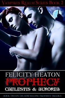 Prophecy: Caelestis & Aurorea (Vampires Realm Romance Series Book 2) by [Felicity Heaton]
