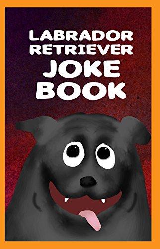 Labrador Retriever Joke Book (English Edition)