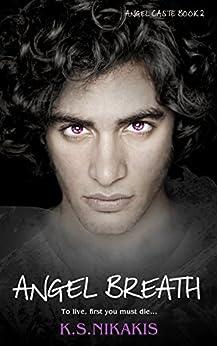 Angel Breath (Angel Caste Book 2) by [Nikakis, K S]