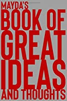 Mayda's Book of Great Ideas and Thoughts: 150 Page Dotted Grid and individually numbered page Notebook with Colour Softcover design. Book format:  6 x 9 in