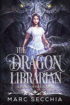 The Dragon Librarian (Scrolls of Fire Book 1) by [Secchia, Marc]