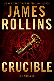 Crucible: A Thriller (Sigma Force Novels Book 13) by [Rollins, James]