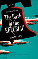 The Birth of the Republic, 1763-1789 (The Chicago History of American Civilization)