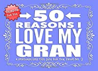 50 Reasons I Love My Gran: Personalized Notebook Gift for Grandmothers, Grandparents and More