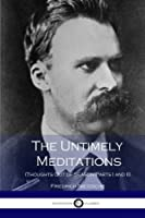 The Untimely Meditations (Thoughts Out of Season Parts I and II) [並行輸入品]