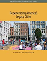 Regenerating America's Legacy Cities (Policy Focus Reports)
