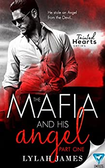 The Mafia And His Angel: Part 1 (Tainted Hearts) by [James, Lylah]