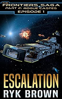 """Ep.#1 -""""Escalation"""" (The Frontiers Saga - Part 2: Rogue Castes) by [Brown, Ryk]"""