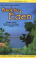 Back to Eden: A Human Interest Story of Health and Restoration to Be Found in Herb, Root, and Bark (Jethro Kloss Family Authorized Edition)