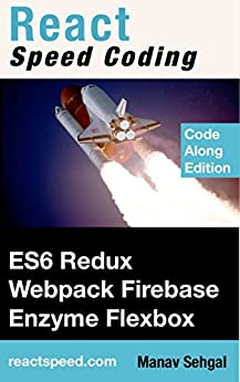 [Sehgal, Manav]のReact Speed Coding: Learn React with ES6, Redux, Webpack, Enzyme, and Flexbox. (English Edition)
