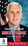 Vice President Mike Pence - a Short Biography (30 Minute Book Series)