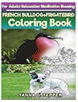 French Bulldog+frigatebird Coloring Book for Adults Relaxation Meditation: Sketch Coloring Book Grayscale Pictures